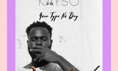 Kayso drops new EP, 'Your Type No Dey'
