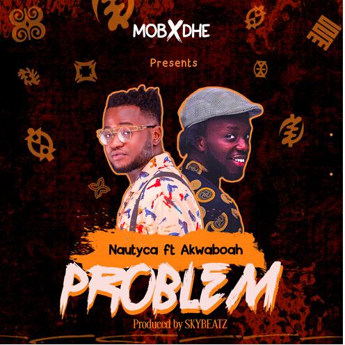 Nautyca feat Akwaboah - Problem